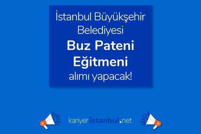 İstanbul Büyükşehir Belediyesi Spor AŞ buz pateni eğitmeni alımı yapacak. Spor eğitmeni iş ilanı detayları kariyeristanbul.net'te!