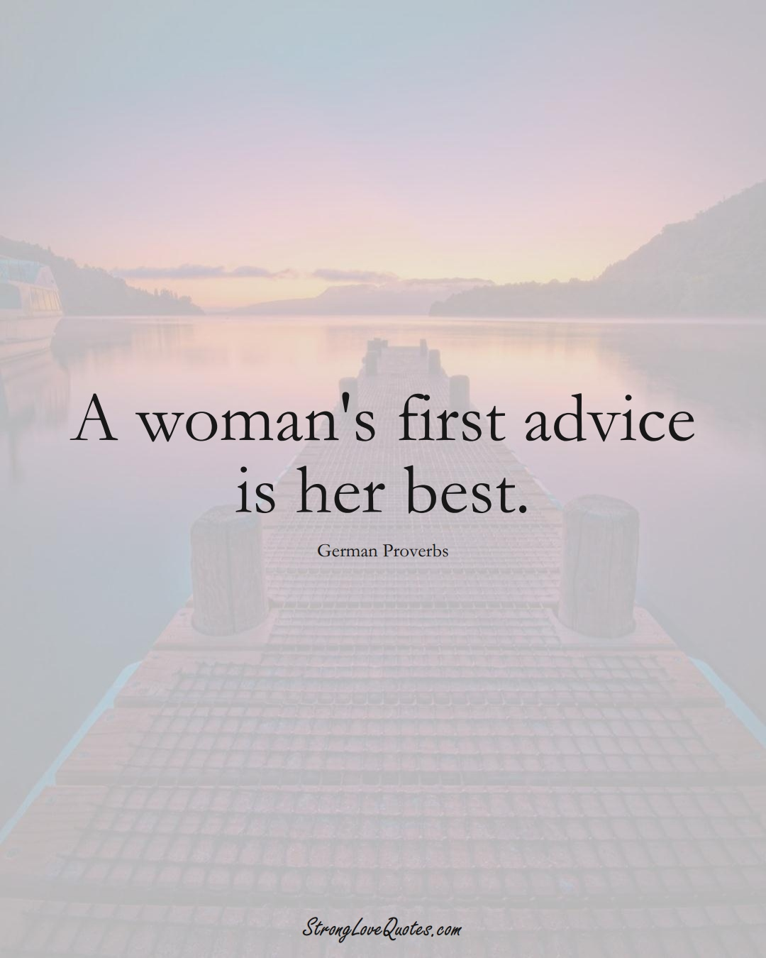 A woman's first advice is her best. (German Sayings);  #EuropeanSayings