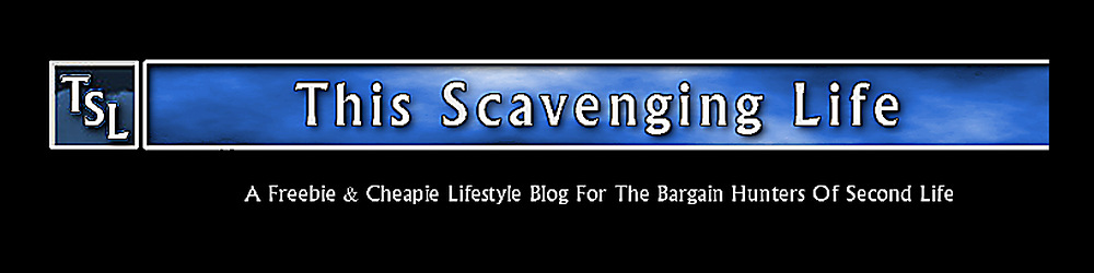 This Scavenging Life - An SL Freebie And Cheapie Blog For The Bargain Hunters Of Second Life