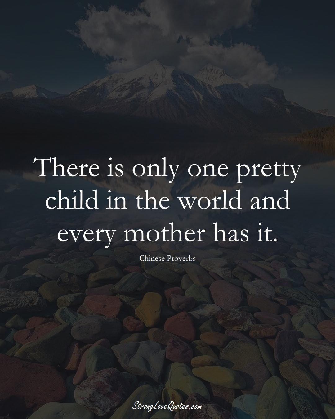 There is only one pretty child in the world and every mother has it. (Chinese Sayings);  #AsianSayings