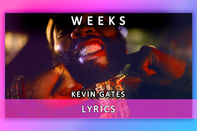 Weeks Song Lyrics And Karaoke By Kevin Gates