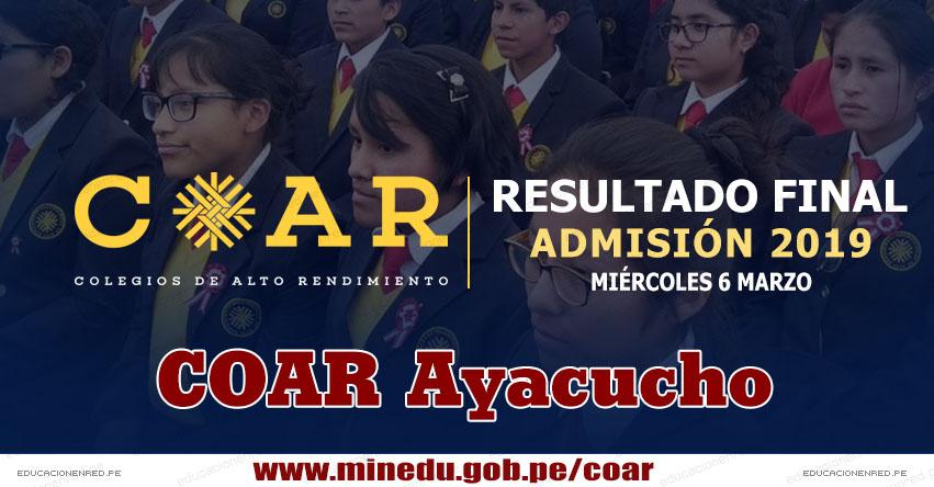 COAR Ayacucho: Resultado Final Examen Admisión 2019 (6 Marzo) Lista de Ingresantes - Colegios de Alto Rendimiento - MINEDU - www.dreaya.gob.pe