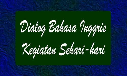 Contoh Dialog Bahasa Inggris Sehari-Hari Berbagai Topik