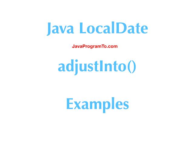 Java LocalDate adjustInto() Examples