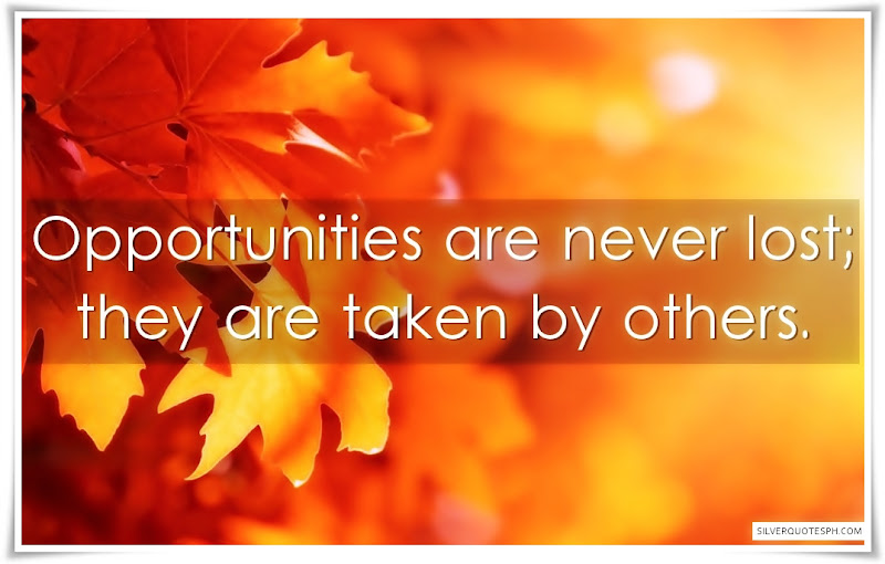 Opportunities Are Never Lost