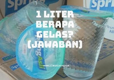 1 Liter Berapa Gelas? Begini Cara Mencarinya