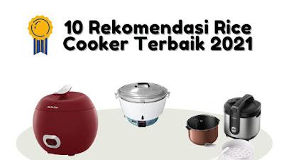 10 Rekomendasi Rice Cooker Terbaik Tahun 2021