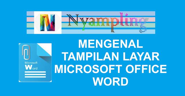 Mengenal Layar Tampilan Microsoft Office Word