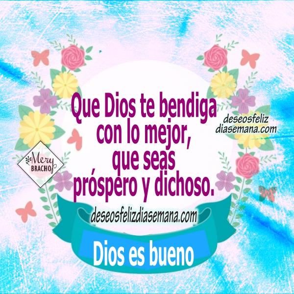Frases con buenos deseos para este día, bendiciones para viernes, sábado, domingo, lunes, martes, miércoles, jueves, mensaje cristiano feliz día por Mery Bracho.