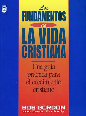 Bob Gordon Con David Fardouly-Los Fundamentos De La Vida Cristiana-