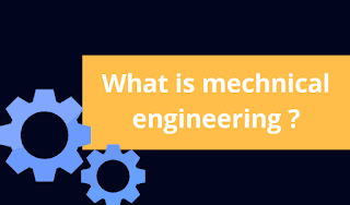 What is mechanical engineering ? | simple explanation and guide