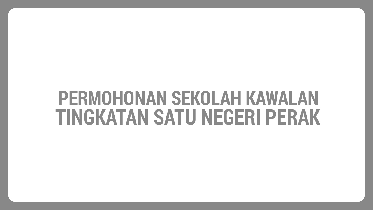 Permohonan Sekolah Kawalan Tingkatan 1 Negeri Perak Tahun 2018 Mybelajar