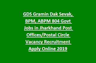 GDS Gramin Dak Sevak, BPM, ABPM 804 Govt Jobs in Jharkhand Post Offices Postal Circle Vacancy Recruitment Apply Online 2019