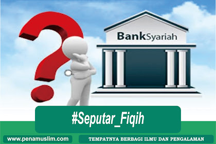 Mengapa Harus Bank Syariah? Bukan Bank Konvensional?