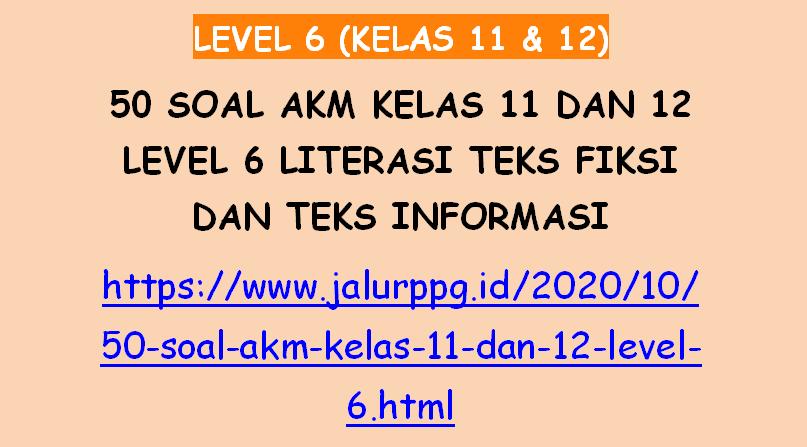 Langsung saja simak pembahasan dibawah ini. 50 Soal Akm Kelas 11 Dan 12 Level 6 Literasi Teks Fiksi Dan Teks Informasi Jalurppg Id