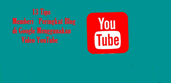13 Tips Menaikan Peringkat Blog di Google Menggunakan Video YouTube