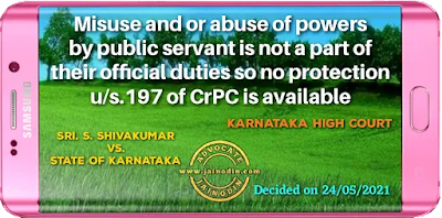 Misuse and or abuse of powers by public servant is not a part of their official duties so no protection u/s.197 of CrPC is available
