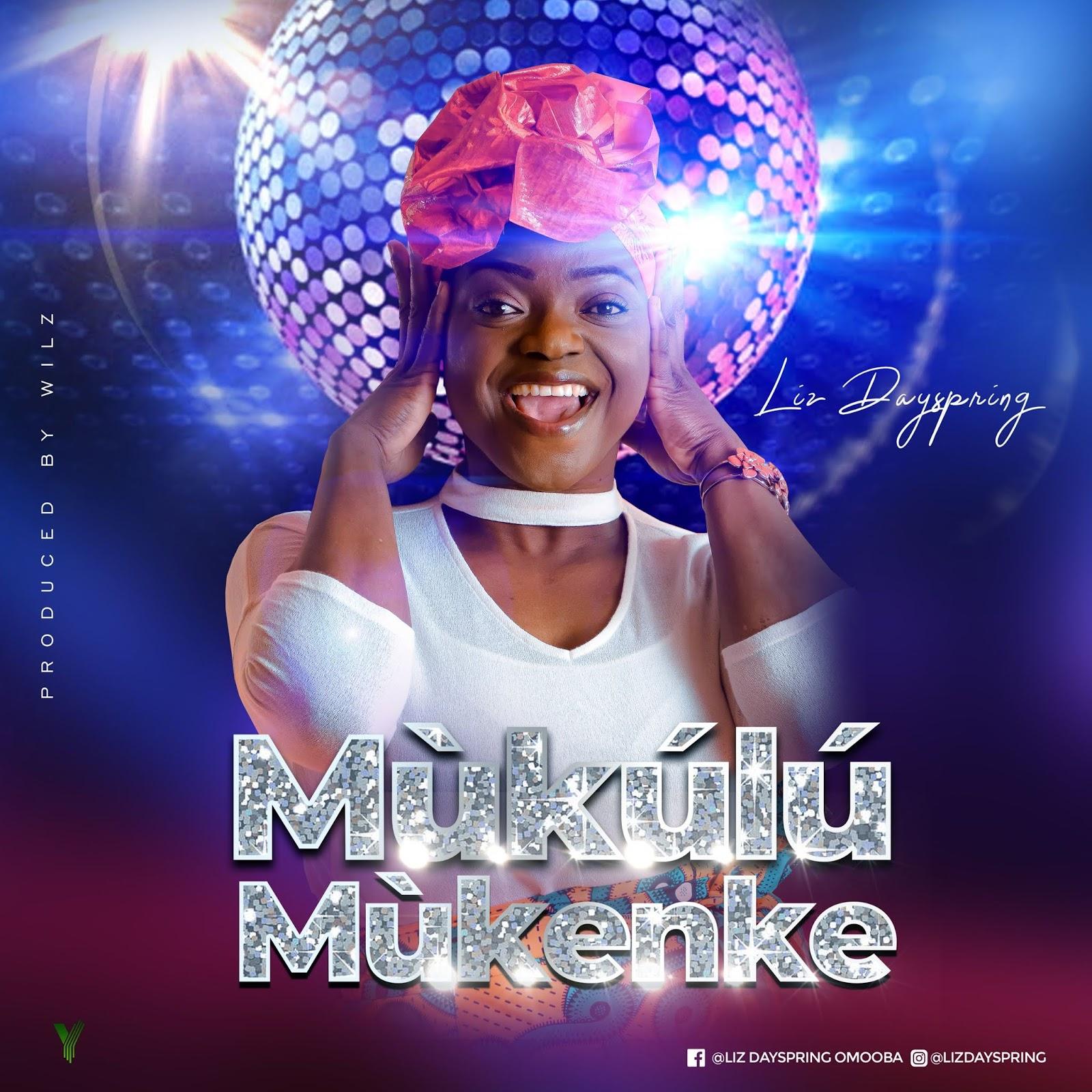 Liz Dayspring - Mukulu Mukenke Mp3 Download