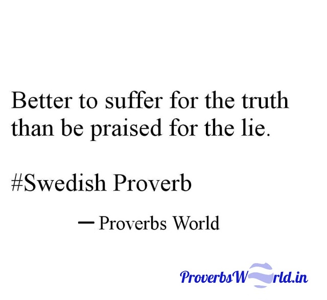 Better to suffer for the truth than be praised for the lie