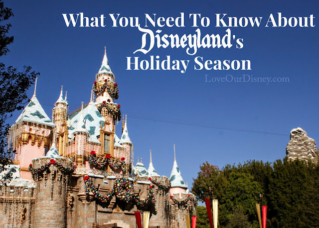 What you need to know about Disneyland Resort and the Holiday Season.