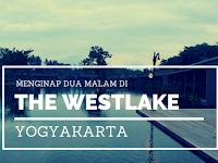 [REVIEW] Menginap Dua Malam di The Westlake Resort Yogyakarta
