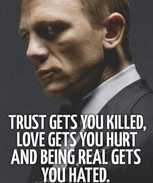 trust gets you killed, love gets you hurt and being real gets you hated.