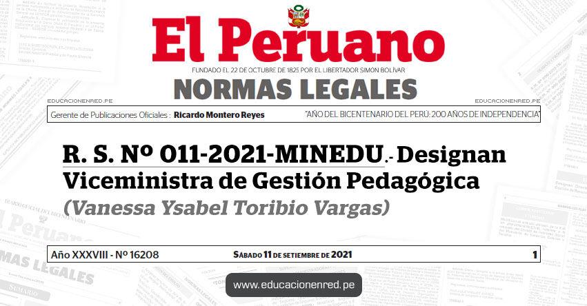 R. S. Nº 011-2021-MINEDU.- Designan Viceministra de Gestión Pedagógica (Vanessa Ysabel Toribio Vargas)