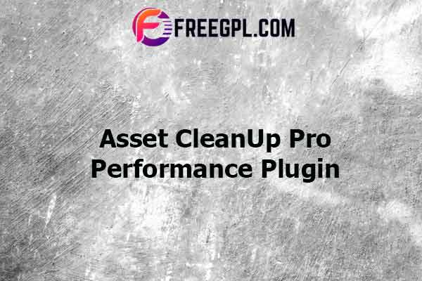 Asset CleanUp Pro: Performance WordPress Plugin Nulled Download Free