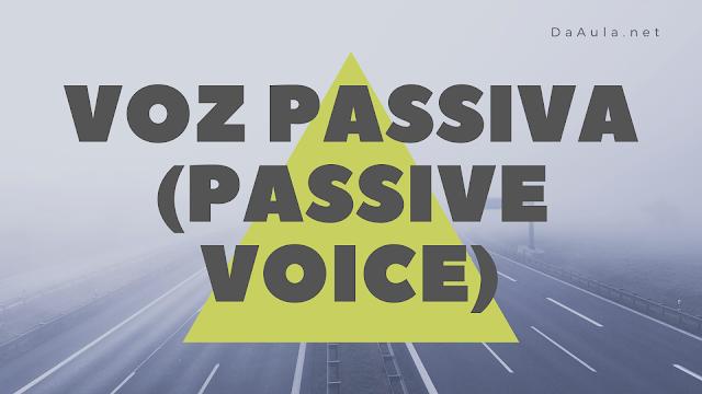 Língua Inglesa: Voz Passiva (Passive Voice)