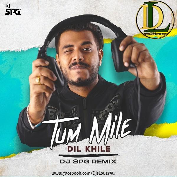Tum Mile Dil Khile Remix DJ SPG
