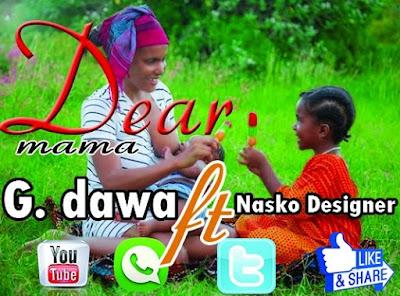 G Dawa  Ft Nasko Designer - Dear Mama