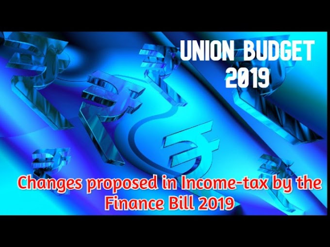 Changes proposed in Income-Tax by the Finance Bill 2019