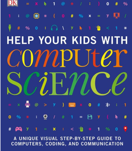 Help Your Kids with Computer Science: A Unique Visual Step-by-Step Guide to Computers, Coding, and Communication pdf
