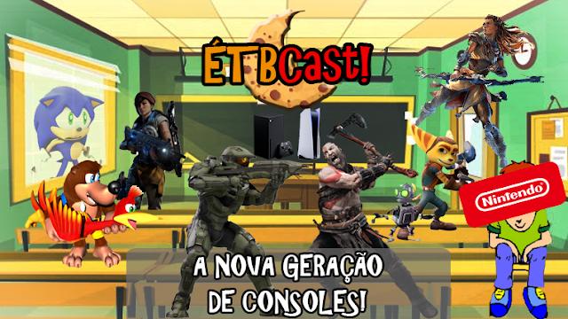 A Nova Geração de Consoles /// ETBCast! #7