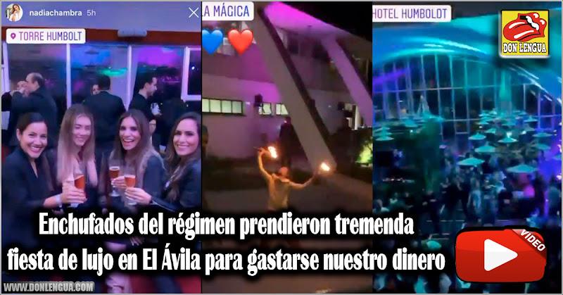 Enchufados del régimen prendieron tremenda fiesta de lujo en El Ávila para gastarse nuestro dinero