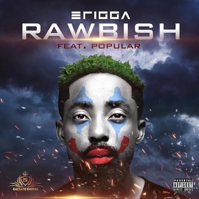 [Music] Erigga Ft. Popular – Rawbish