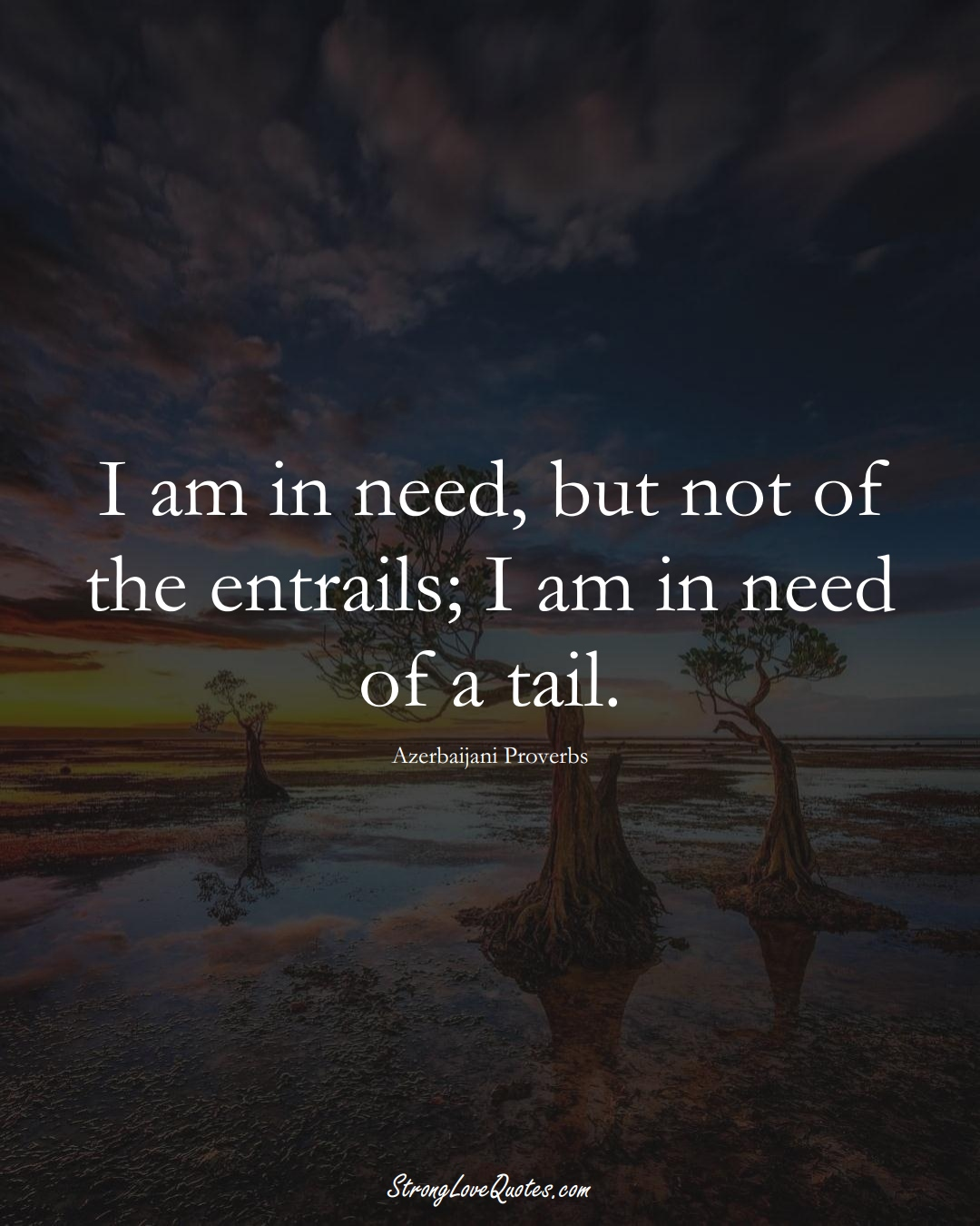I am in need, but not of the entrails; I am in need of a tail. (Azerbaijani Sayings);  #AsianSayings