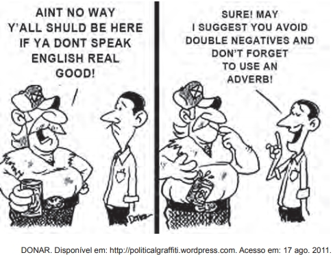 ENEM 2012: Cartuns são produzidos com o intuito de satirizar comportamentos humanos e assim oportunizam a reflexão sobre nossos próprios comportamentos e atitudes. Nesse cartum, a linguagem utilizada pelos personagens em uma conversa em inglês evidencia a