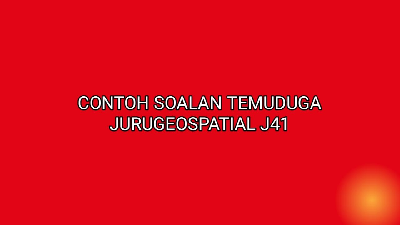 Contoh Soalan Temuduga Jurugeospatial J41 2021
