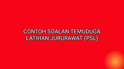 Contoh Soalan Temuduga Latihan Jururawat (PSL)