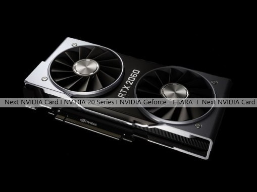 Next NVIDIA Card I NVIDIA 20 Series I NVIDIA Geforce