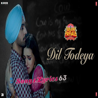 Dil Todeya Song Lyrics Arjun Patiala [2019]