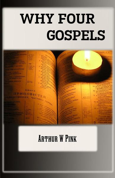 Arthur W. Pink-Why Four Gospels?-