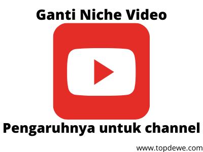 Ganti niche video youtube,apa pengaruhnya?