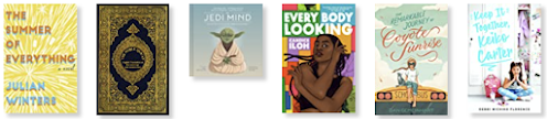 Cover images of The Summer of Everything which has yellow rays from the center out. The next is a Qur'an that is black with gold swirling designs. Third is Jedi Mind with Yoda meditating under the title. Every Body Looking with a Black young woman who is dancing. Her hair is swinging. The Remarkable Journey of Coyote Sunrise has a girl sitting on top of a schoolbus and Keep it Together Keiko Carter has a young girl sitting in front of an open locker.