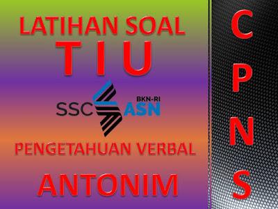 Latihan 50 Soal TIU Verbal Pengetahuan Antonim Seleksi CPNS 2021