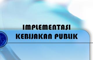 Materi kuliah implementasi kebijakan publik