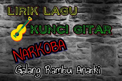 Lirik & Kunci gitar NARKOBA - Galang Rambu Anarki