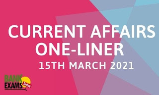 Current Affairs One-Liner: 15th March 2021