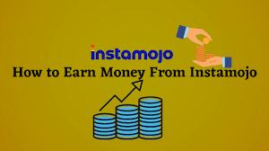 HOW TO EARN MONEY FROM INSTAMOJO